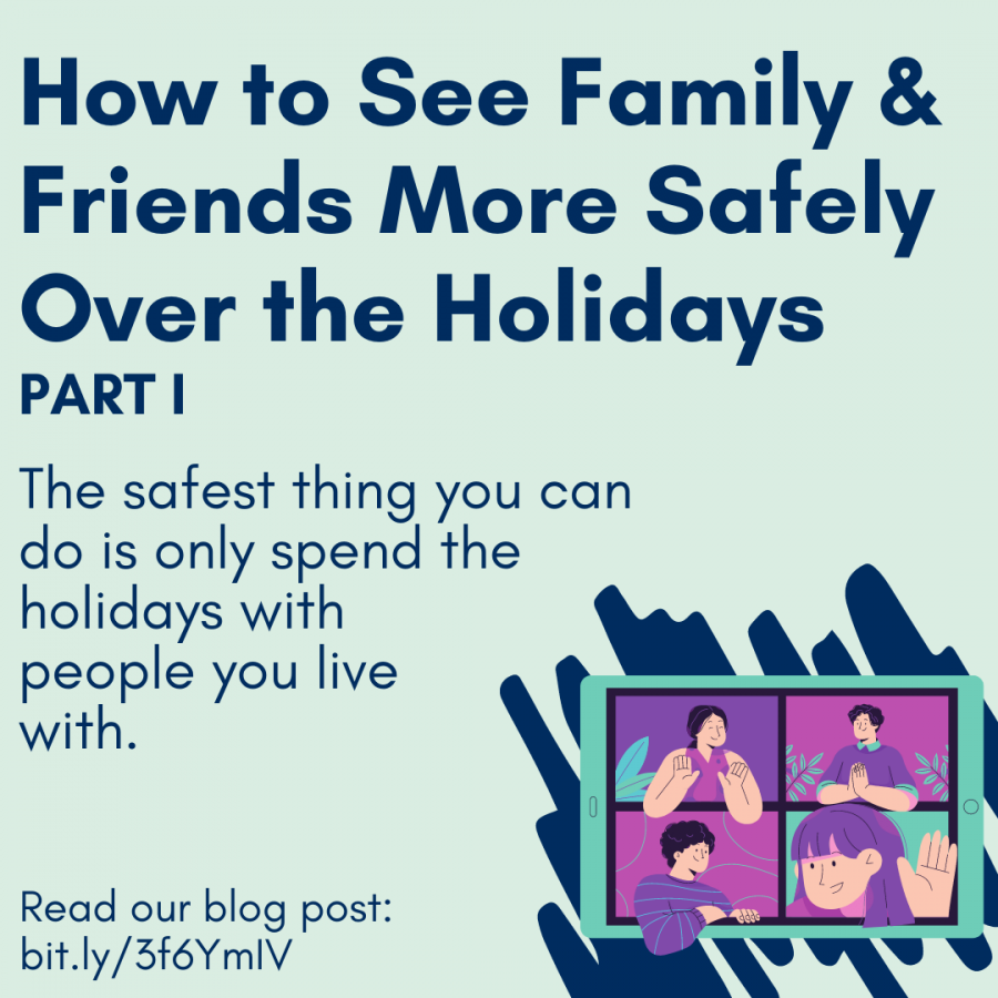 How to See Family & Friends More Safely Over the Holidays PART I, The safest thing you can do is only spend the holidays with people you live with. Read our blog post:  bit.ly/3f6YmIV